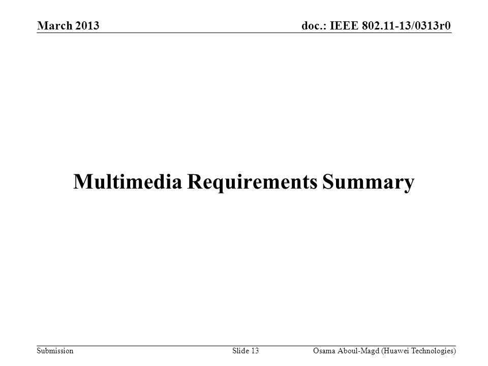 doc.: IEEE 802.11-13/0313r0 Submission March 2013 Osama Aboul-Magd (Huawei Technologies)Slide 13 Multimedia Requirements Summary