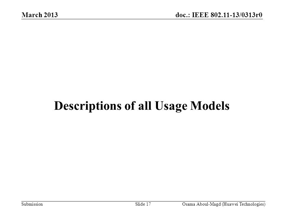 doc.: IEEE 802.11-13/0313r0 Submission March 2013 Osama Aboul-Magd (Huawei Technologies)Slide 17 Descriptions of all Usage Models