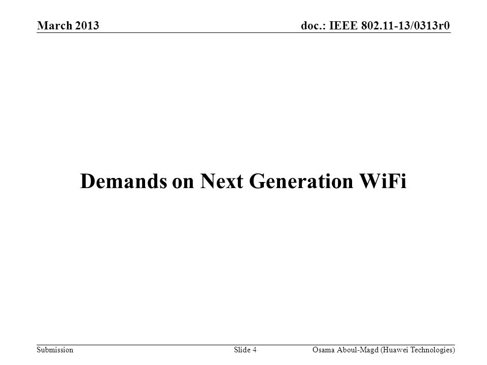 doc.: IEEE 802.11-13/0313r0 Submission March 2013 Osama Aboul-Magd (Huawei Technologies)Slide 4 Demands on Next Generation WiFi