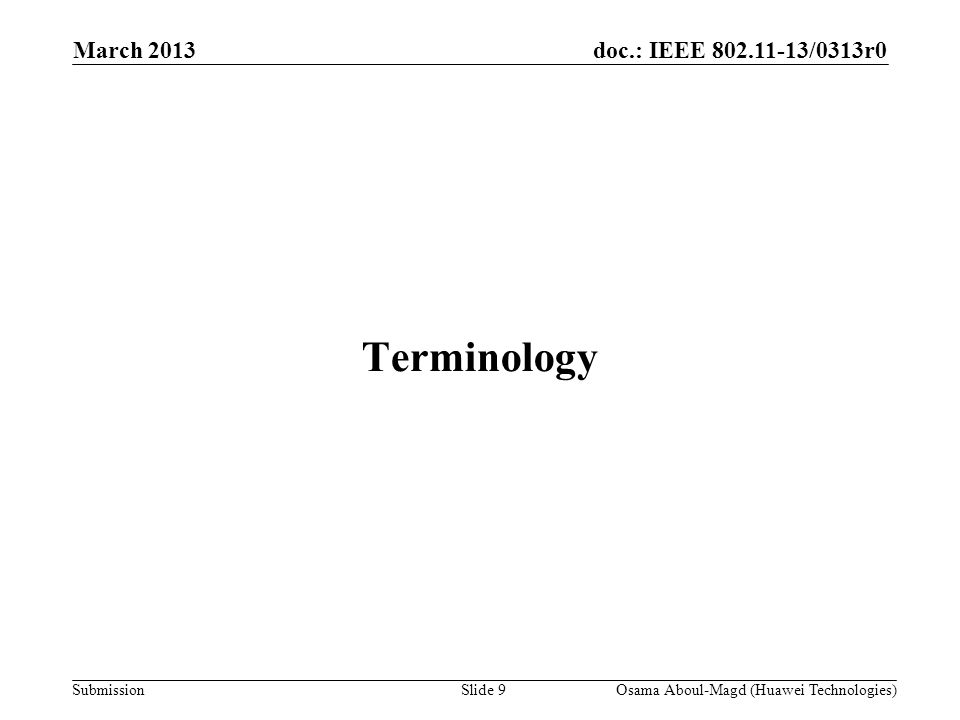 doc.: IEEE 802.11-13/0313r0 Submission March 2013 Osama Aboul-Magd (Huawei Technologies)Slide 9 Terminology