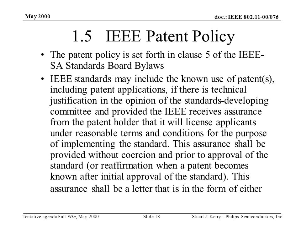 doc.: IEEE 802.11-00/076 Tentative agenda Full WG, May 2000 May 2000 Stuart J. Kerry - Philips Semiconductors, Inc.Slide 18 1.5 IEEE Patent Policy The