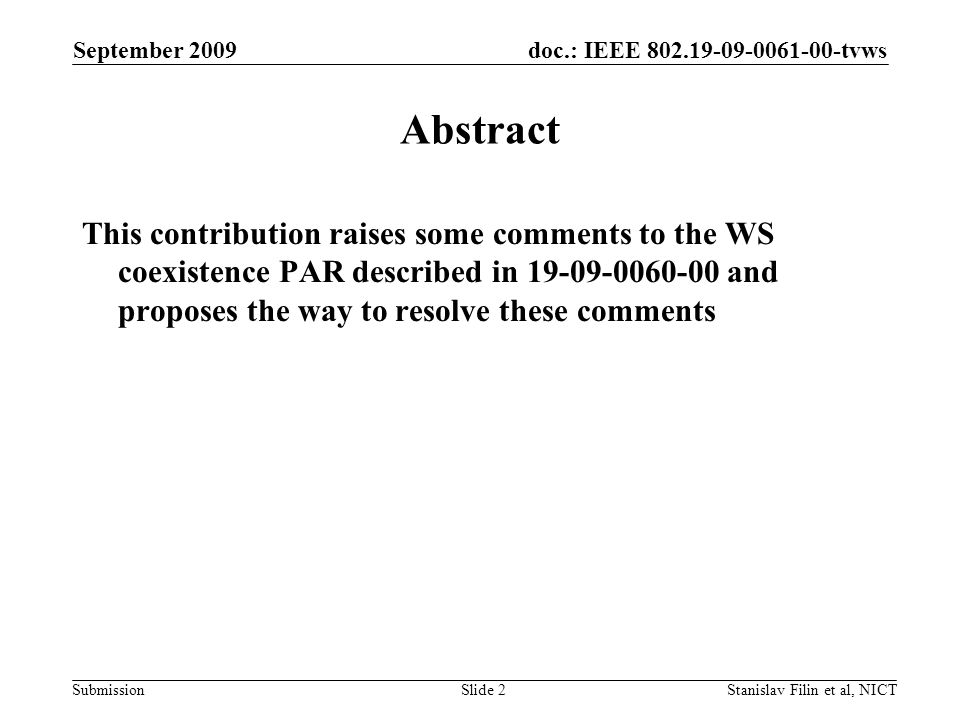 doc.: IEEE 802.19-09-0061-00-tvws Submission September 2009 Stanislav Filin et al, NICTSlide 3 Title In general, we feel comfortable with the title in 19-09- 0060-00 –Standard for TV White Space Coexistence Mechanisms We propose one more option to consider with differnet wording –IEEE Standard for coexistence mechanisms for operation in the white spaces of the TV bands