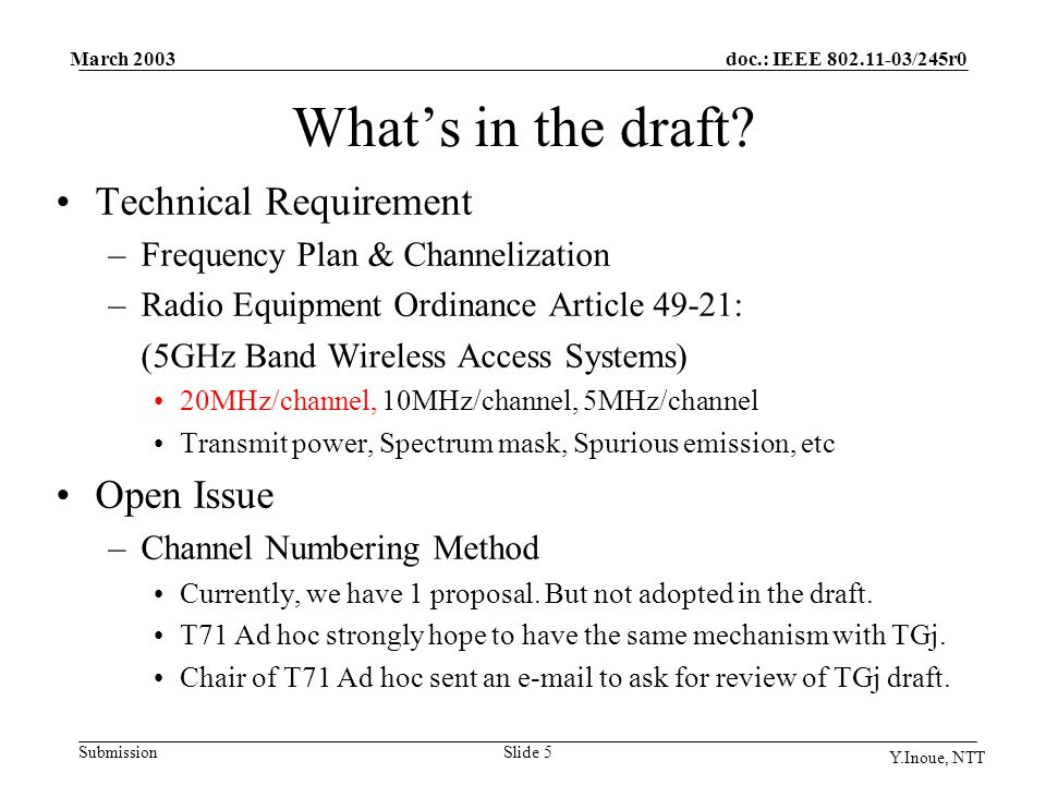 doc.: IEEE 802.11-03/245r0 Submission March 2003 Y.Inoue, NTT Slide 5 What's in the draft? Technical Requirement –Frequency Plan & Channelization –Rad