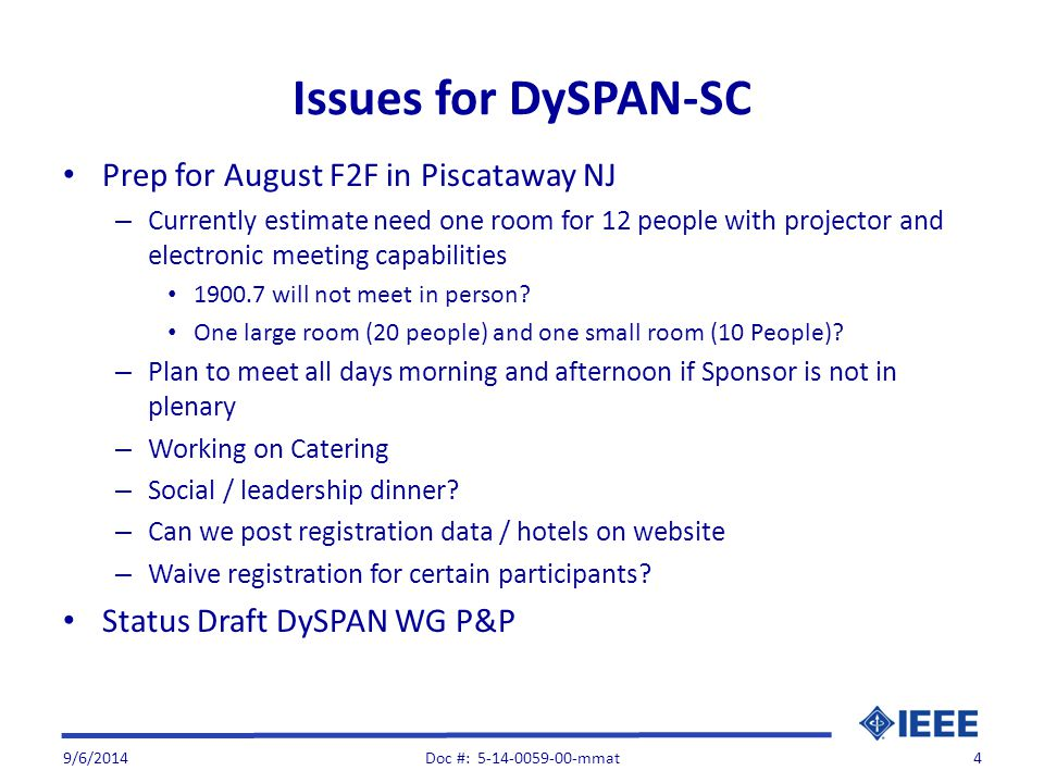 Issues for DySPAN-SC Prep for August F2F in Piscataway NJ – Currently estimate need one room for 12 people with projector and electronic meeting capabilities 1900.7 will not meet in person.