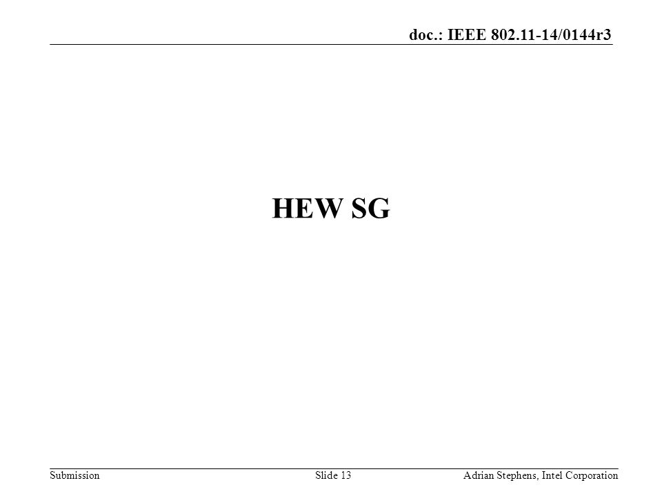 doc.: IEEE /0144r3 Submission HEW SG Adrian Stephens, Intel CorporationSlide 13