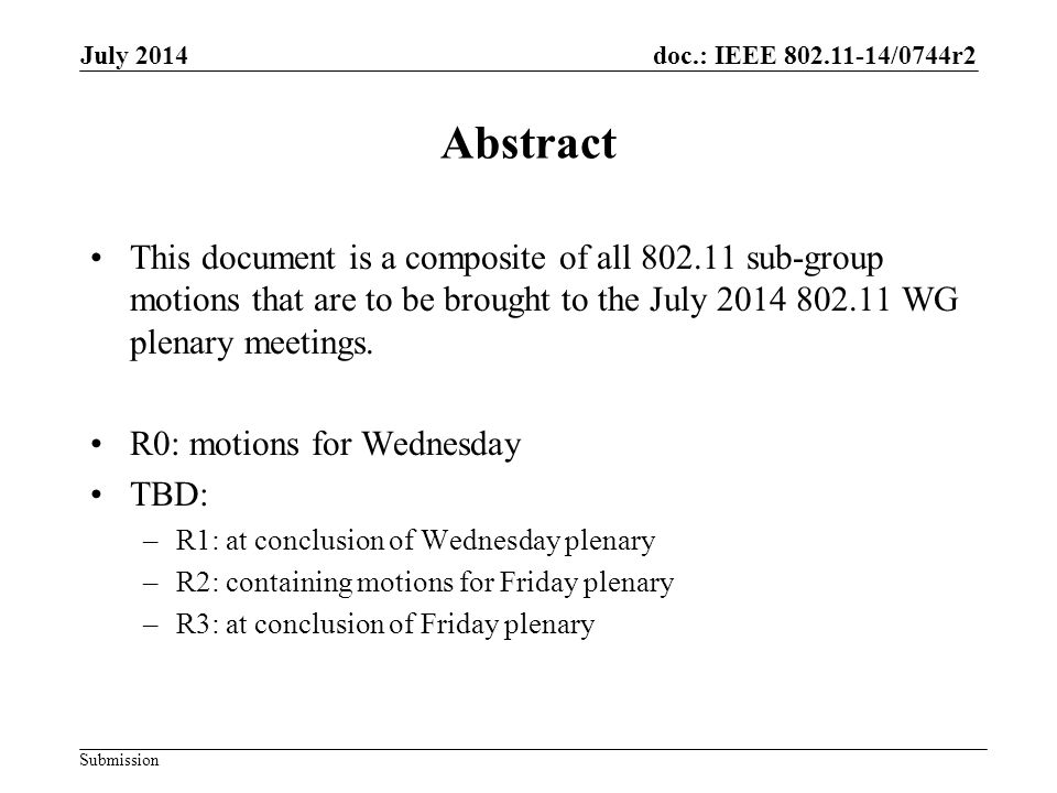 doc.: IEEE 802.11-14/0744r2 Submission July 2014 Abstract This document is a composite of all 802.11 sub-group motions that are to be brought to the July 2014 802.11 WG plenary meetings.
