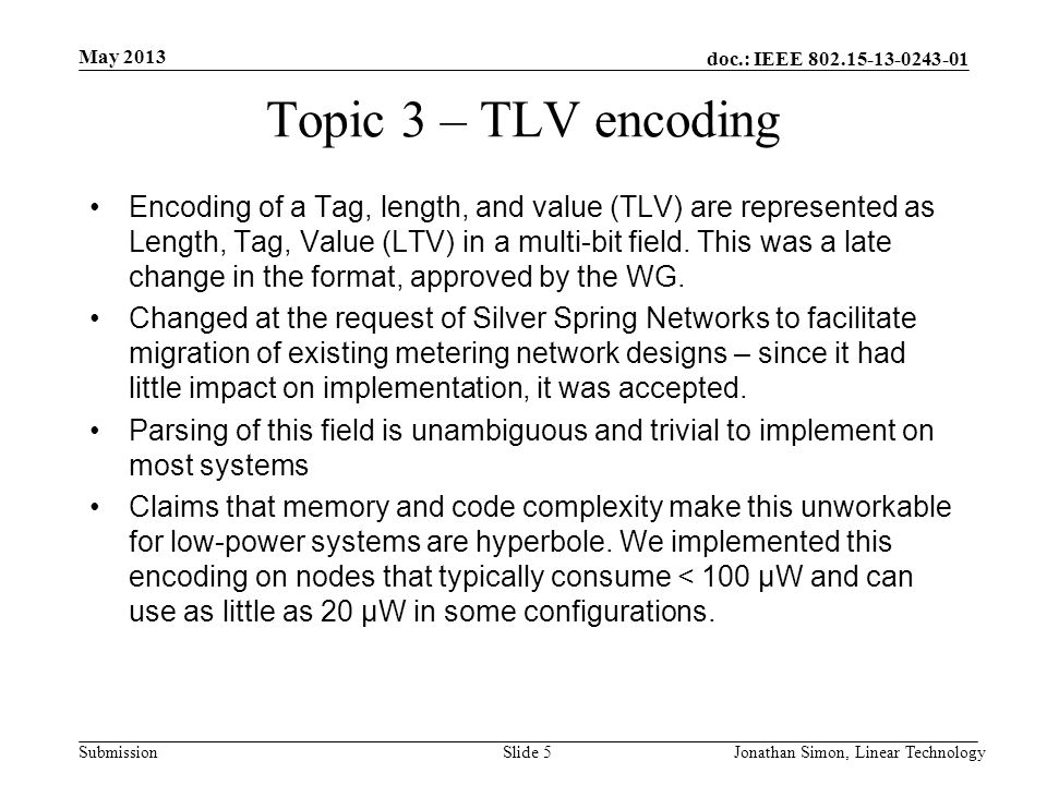 doc.: IEEE 802.15-13-0243-01 Submission Topic 3 – TLV encoding Encoding of a Tag, length, and value (TLV) are represented as Length, Tag, Value (LTV) in a multi-bit field.