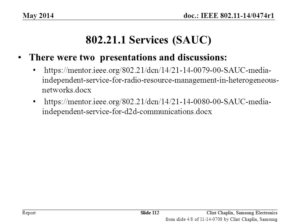 doc.: IEEE 802.11-14/0474r1 Report May 2014 Clint Chaplin, Samsung ElectronicsSlide 112 802.21.1 Services (SAUC) There were two presentations and disc