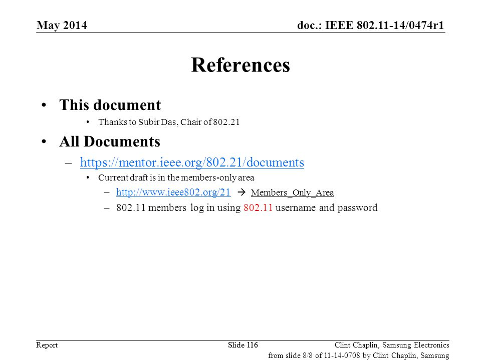 doc.: IEEE 802.11-14/0474r1 Report May 2014 Clint Chaplin, Samsung ElectronicsSlide 116 References This document Thanks to Subir Das, Chair of 802.21