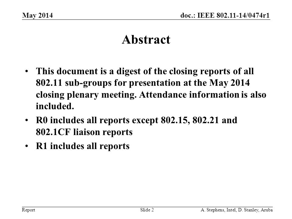 doc.: IEEE 802.11-14/0474r1 Report May 2014 A. Stephens, Intel, D. Stanley, ArubaSlide 2 Abstract This document is a digest of the closing reports of
