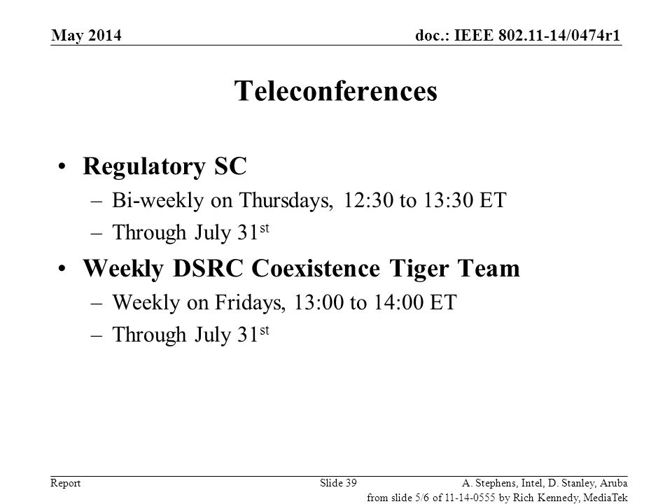 doc.: IEEE 802.11-14/0474r1 Report Teleconferences Regulatory SC –Bi-weekly on Thursdays, 12:30 to 13:30 ET –Through July 31 st Weekly DSRC Coexistenc