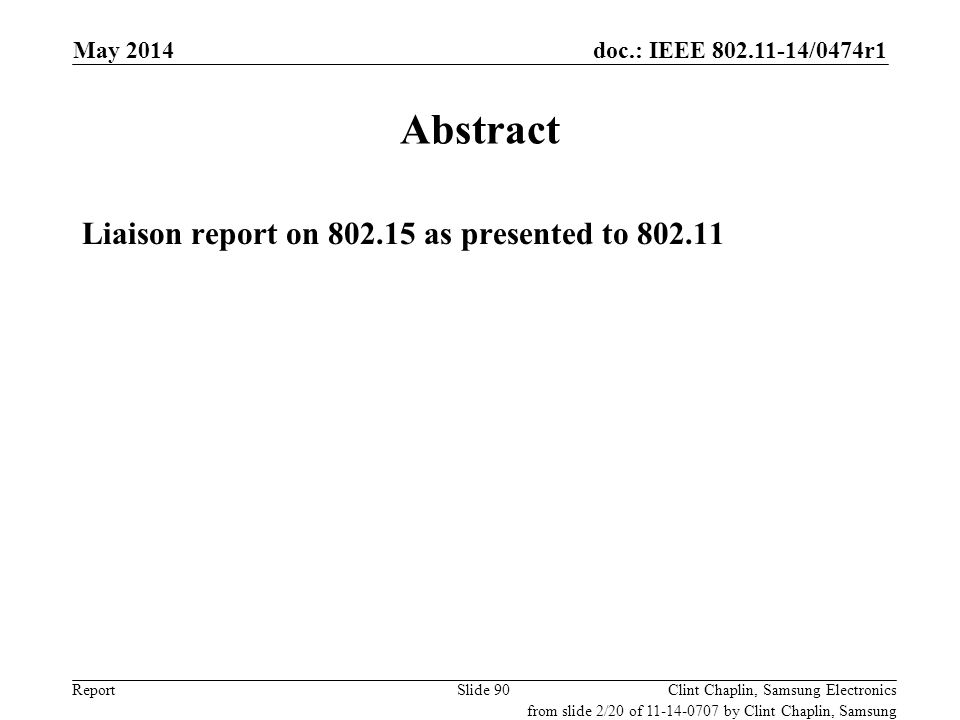 doc.: IEEE 802.11-14/0474r1 Report May 2014 Clint Chaplin, Samsung ElectronicsSlide 90 Abstract Liaison report on 802.15 as presented to 802.11 from s