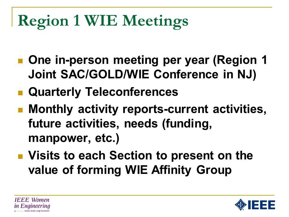 Region 1 WIE Meetings One in-person meeting per year (Region 1 Joint SAC/GOLD/WIE Conference in NJ) Quarterly Teleconferences Monthly activity reports