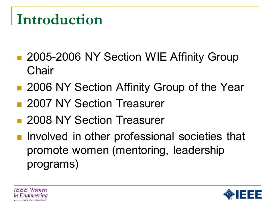 Introduction 2005-2006 NY Section WIE Affinity Group Chair 2006 NY Section Affinity Group of the Year 2007 NY Section Treasurer 2008 NY Section Treasu
