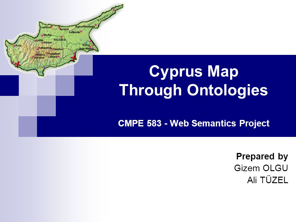 Cyprus Map Through Ontologies22 Gizem OLGU and Ali TUZEL Conclusions Two different ontologies can be combined using different approaches Prompt versus Similarity  Comparable  Future Works RDB versus Ontology  Data: Unstructured