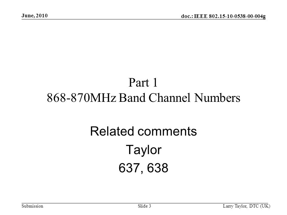 doc.: IEEE 802.15-10-0538-00-004g Submission June, 2010 Larry Taylor, DTC (UK)Slide 4 Awaiting final feedback This part will be in the next revision
