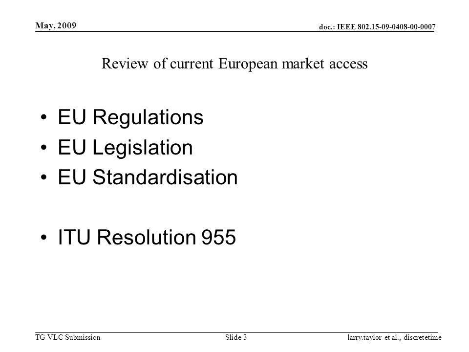 doc.: IEEE 802.15-09-0408-00-0007 TG VLC Submission May, 2009 larry.taylor et al., discretetimeSlide 3 Review of current European market access EU Reg