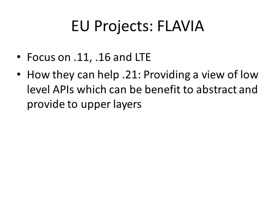 EU Projects: FLAVIA Focus on.11,.16 and LTE How they can help.21: Providing a view of low level APIs which can be benefit to abstract and provide to upper layers