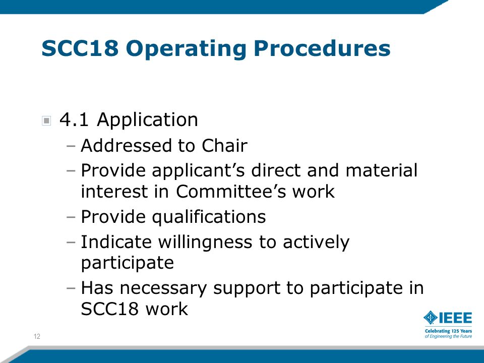 12 SCC18 Operating Procedures 4.1 Application –Addressed to Chair –Provide applicant's direct and material interest in Committee's work –Provide quali