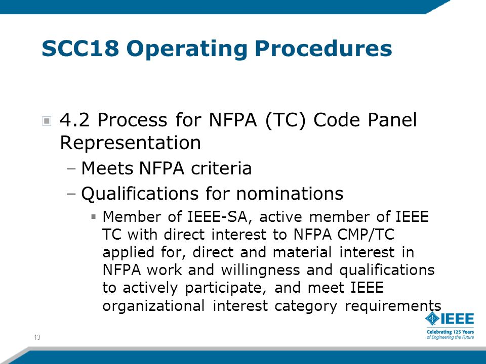 13 SCC18 Operating Procedures 4.2 Process for NFPA (TC) Code Panel Representation –Meets NFPA criteria –Qualifications for nominations  Member of IEE