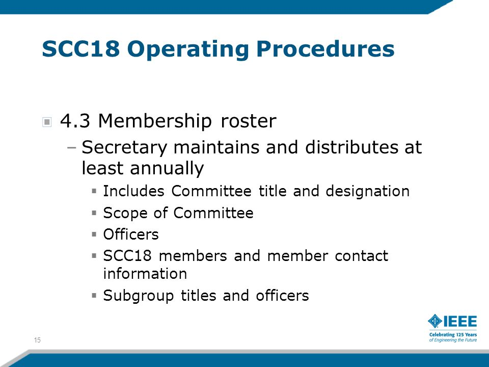 15 SCC18 Operating Procedures 4.3 Membership roster –Secretary maintains and distributes at least annually  Includes Committee title and designation