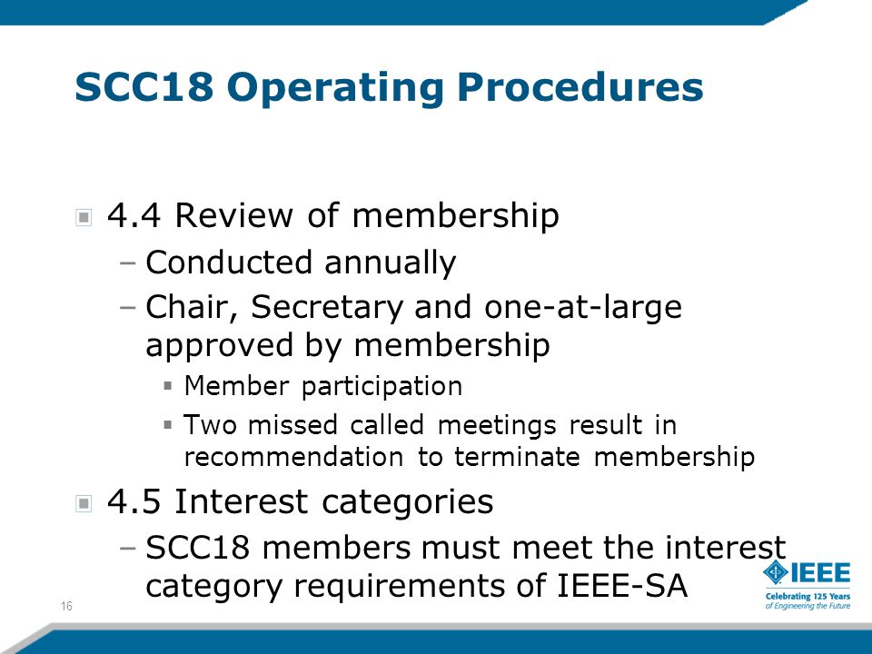 16 SCC18 Operating Procedures 4.4 Review of membership –Conducted annually –Chair, Secretary and one-at-large approved by membership  Member particip