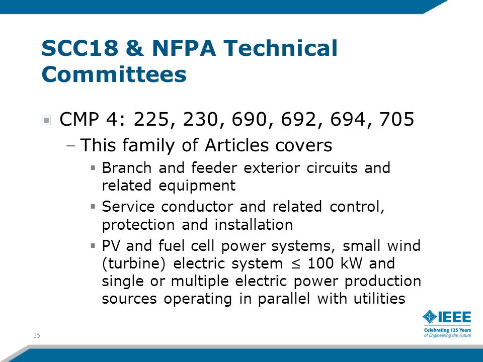 35 SCC18 & NFPA Technical Committees CMP 4: 225, 230, 690, 692, 694, 705 –This family of Articles covers  Branch and feeder exterior circuits and rel