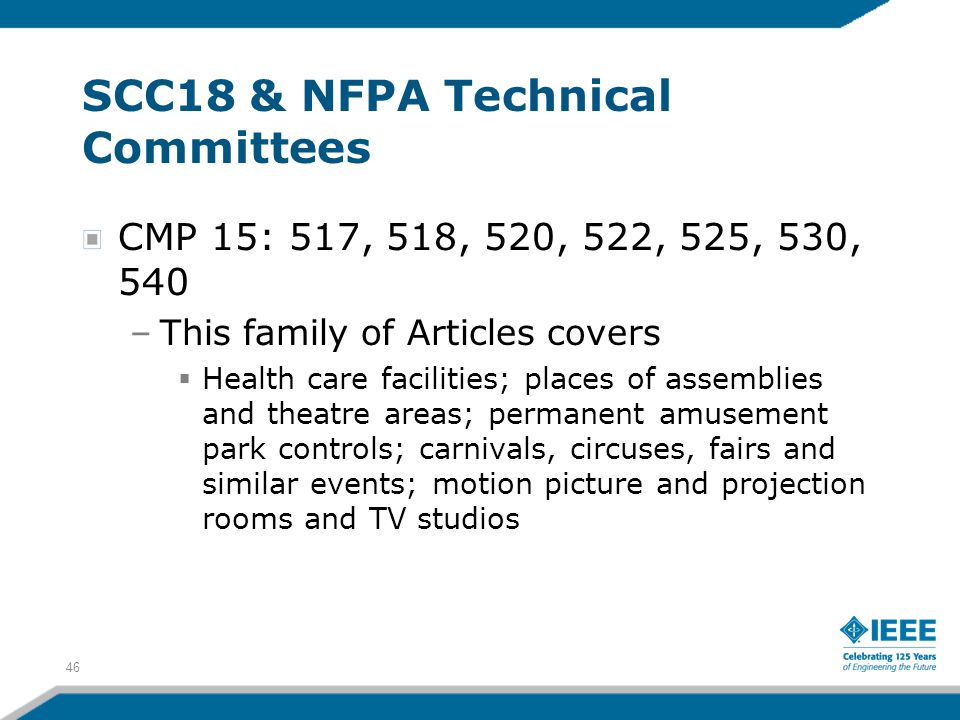 46 SCC18 & NFPA Technical Committees CMP 15: 517, 518, 520, 522, 525, 530, 540 –This family of Articles covers  Health care facilities; places of ass