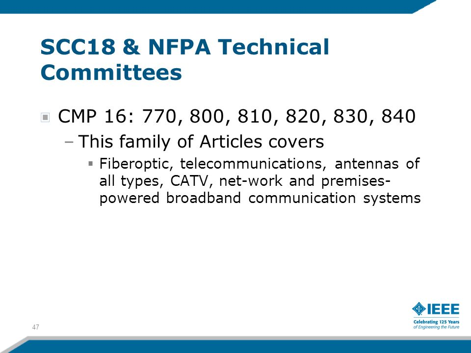 47 SCC18 & NFPA Technical Committees CMP 16: 770, 800, 810, 820, 830, 840 –This family of Articles covers  Fiberoptic, telecommunications, antennas o