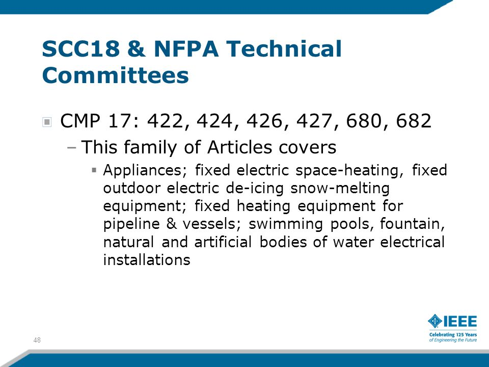 48 SCC18 & NFPA Technical Committees CMP 17: 422, 424, 426, 427, 680, 682 –This family of Articles covers  Appliances; fixed electric space-heating,