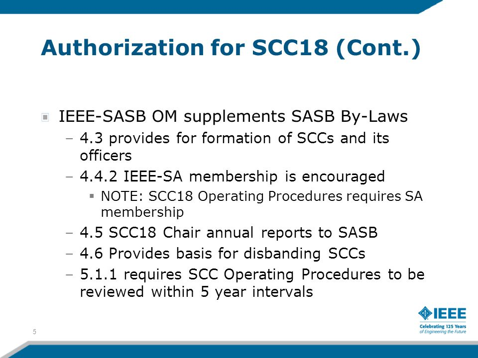 5 Authorization for SCC18 (Cont.) IEEE-SASB OM supplements SASB By-Laws –4.3 provides for formation of SCCs and its officers –4.4.2 IEEE-SA membership