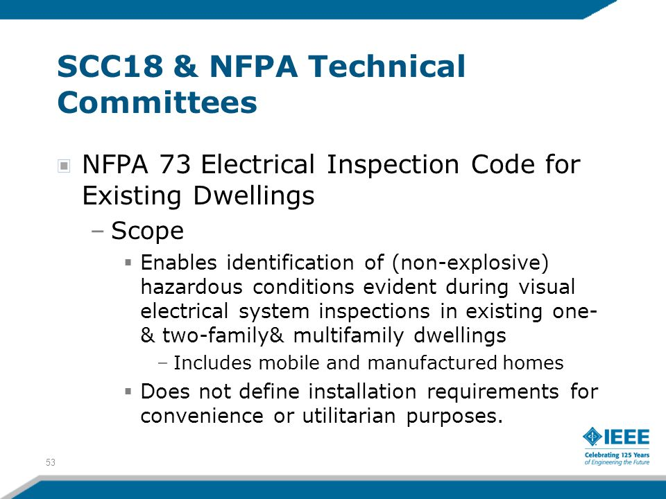53 SCC18 & NFPA Technical Committees NFPA 73 Electrical Inspection Code for Existing Dwellings –Scope  Enables identification of (non-explosive) haza