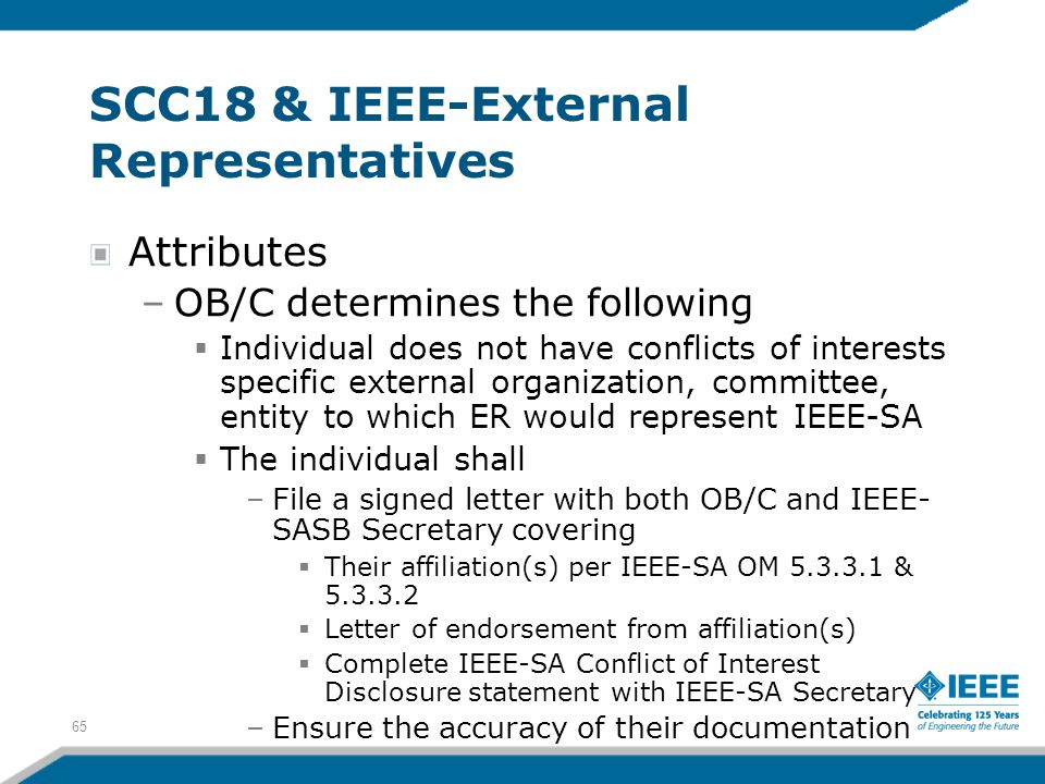 65 SCC18 & IEEE-External Representatives Attributes –OB/C determines the following  Individual does not have conflicts of interests specific external