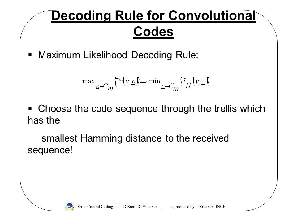 Decoding Rule for Convolutional Codes Error Control Coding, © Brian D. Woerner, reproduced by: Erhan A. INCE  Maximum Likelihood Decoding Rule:  Cho