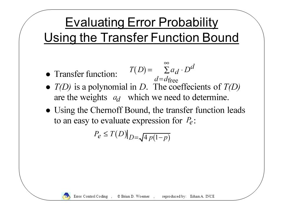 Evaluating Error Probability Using the Transfer Function Bound Error Control Coding, © Brian D.