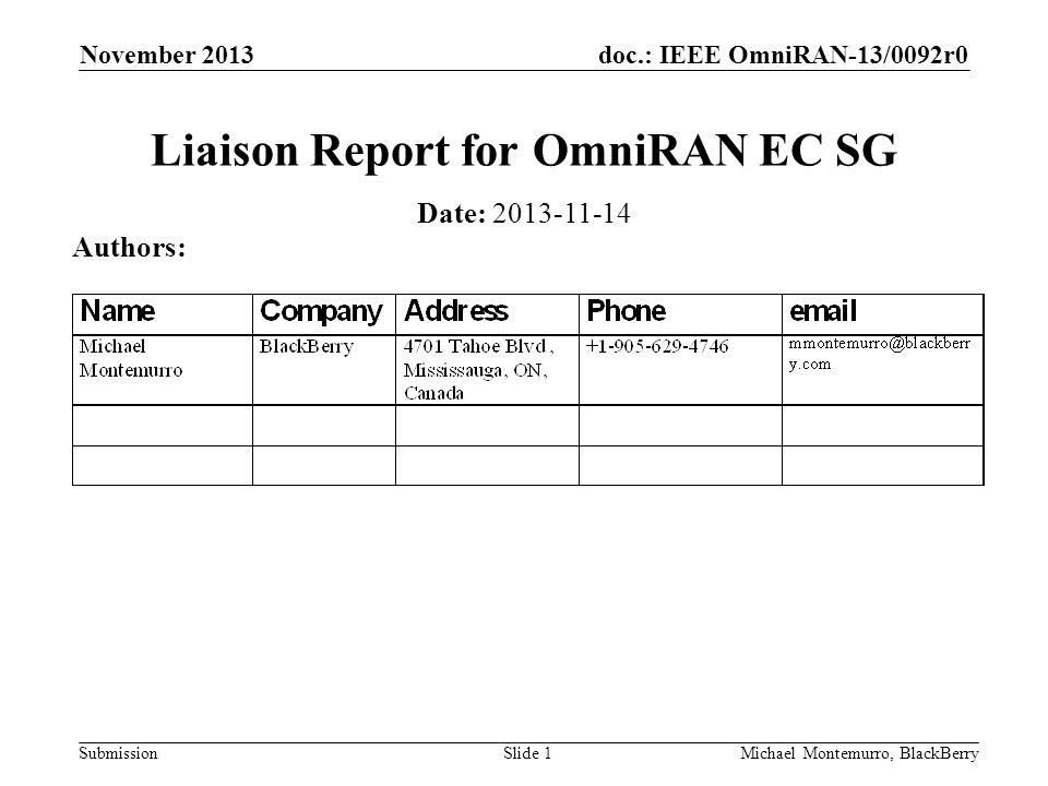 doc.: IEEE OmniRAN-13/0092r0 Submission September 2013 Michael Montemurro, BlackBerrySlide 2 Abstract This presentation contains the November 2013 liaison report for OmniRAN EC SG.