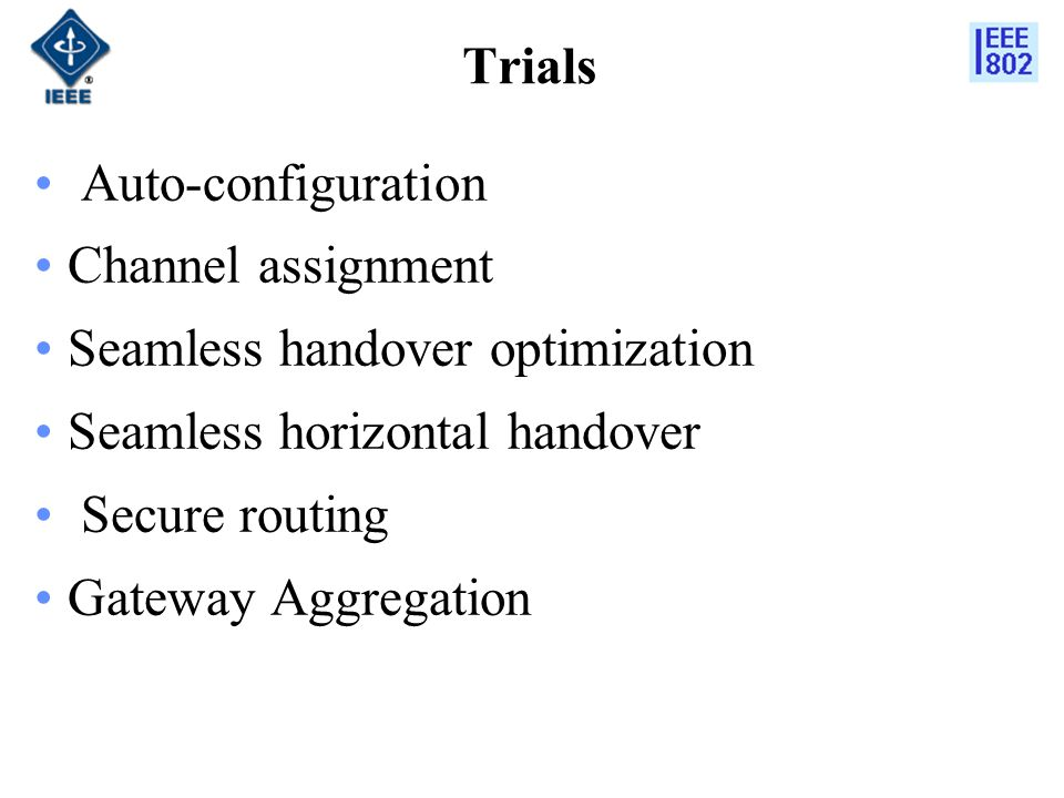 Trials Auto-configuration Channel assignment Seamless handover optimization Seamless horizontal handover Secure routing Gateway Aggregation