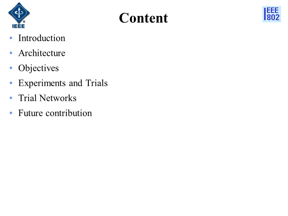 Content Introduction Architecture Objectives Experiments and Trials Trial Networks Future contribution