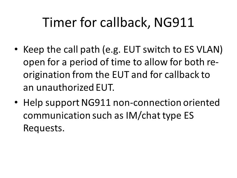 Timer for callback, NG911 Keep the call path (e.g. EUT switch to ES VLAN) open for a period of time to allow for both re- origination from the EUT and