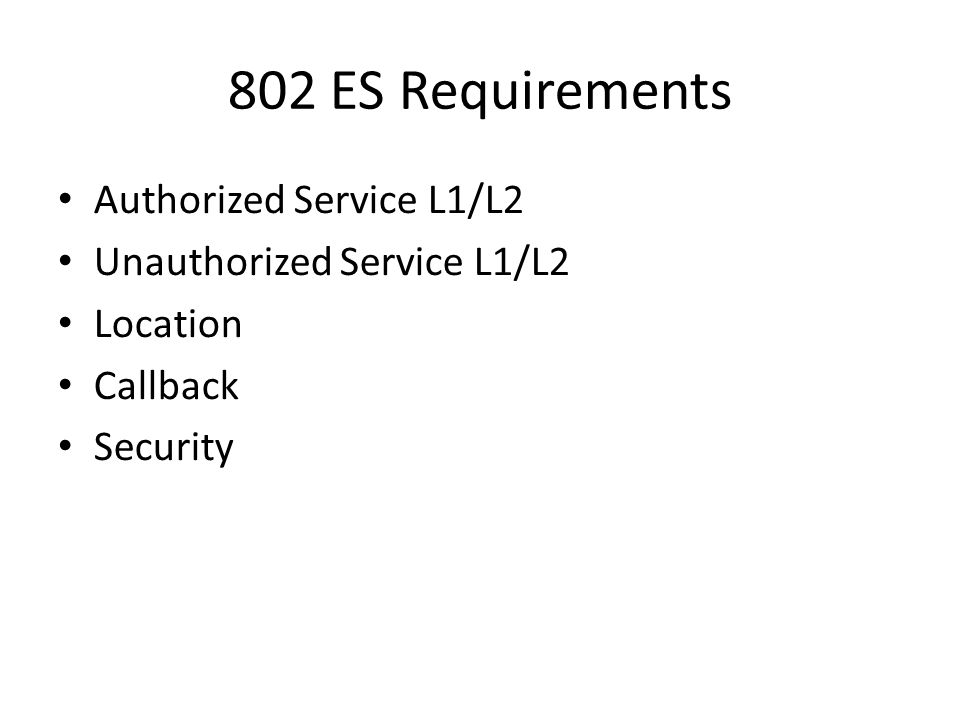 802 ES Requirements Authorized Service L1/L2 Unauthorized Service L1/L2 Location Callback Security