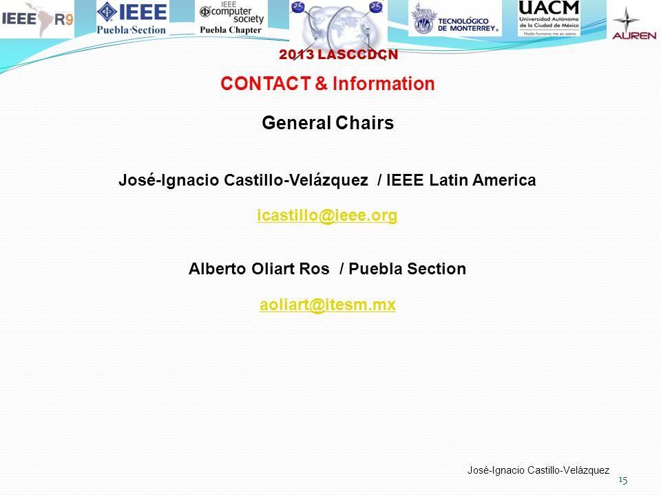 2013 LASCCDCN José-Ignacio Castillo-Velázquez 15 CONTACT & Information General Chairs José-Ignacio Castillo-Velázquez / IEEE Latin America icastillo@ieee.org Alberto Oliart Ros / Puebla Section aoliart@itesm.mx