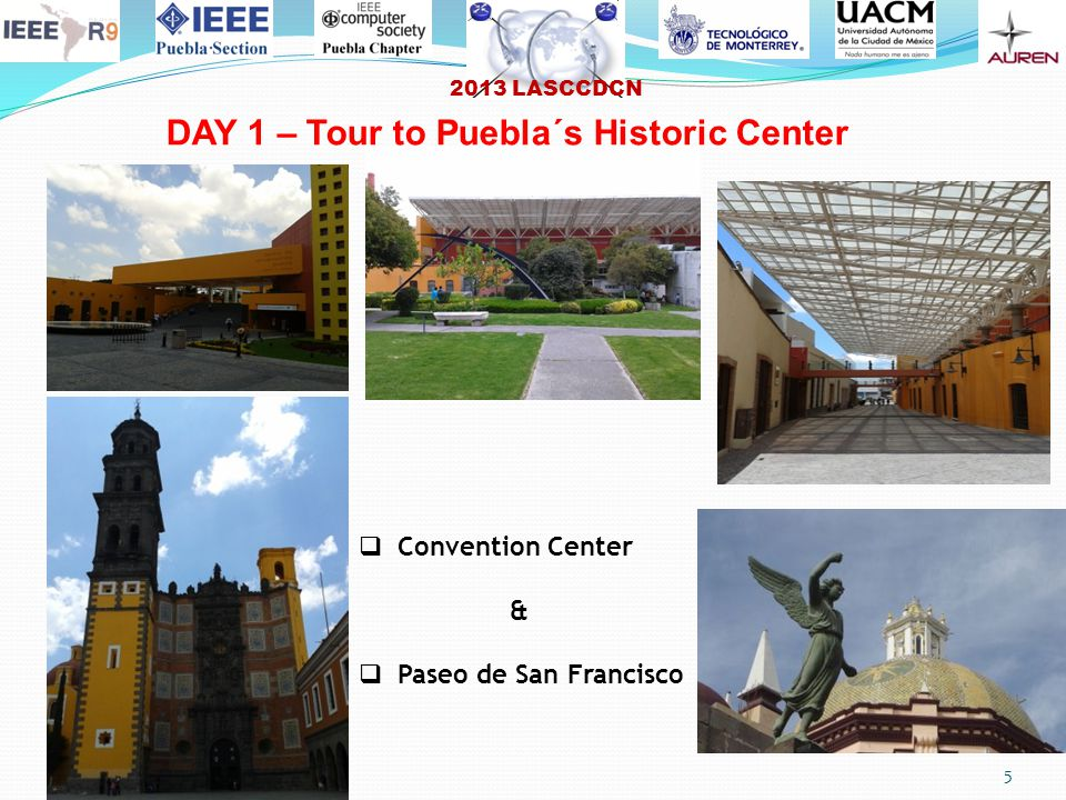 2013 LASCCDCN 5  Convention Center &  Paseo de San Francisco DAY 1 – Tour to Puebla´s Historic Center