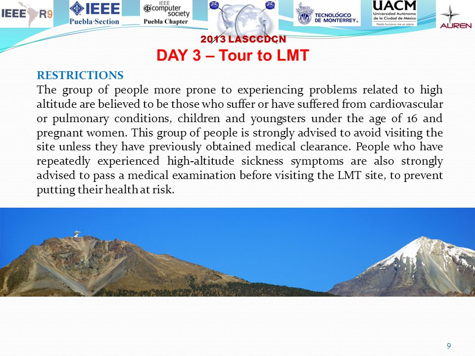 2013 LASCCDCN 9 RESTRICTIONS The group of people more prone to experiencing problems related to high altitude are believed to be those who suffer or have suffered from cardiovascular or pulmonary conditions, children and youngsters under the age of 16 and pregnant women.