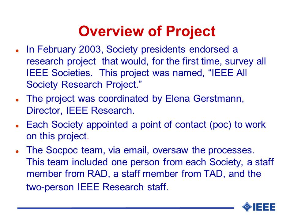 l In February 2003, Society presidents endorsed a research project that would, for the first time, survey all IEEE Societies.
