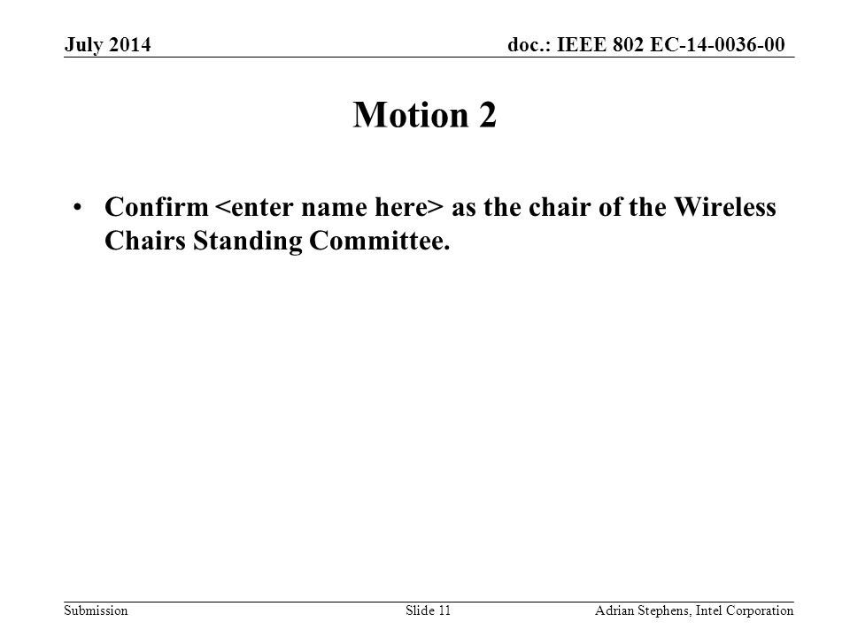 doc.: IEEE 802 EC-14-0036-00 Submission Motion 2 Confirm as the chair of the Wireless Chairs Standing Committee.