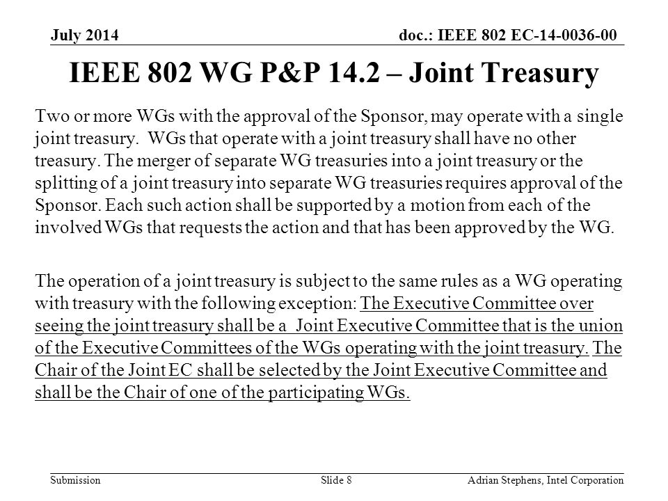 doc.: IEEE 802 EC-14-0036-00 Submission IEEE 802 WG P&P 14.2 – Joint Treasury Two or more WGs with the approval of the Sponsor, may operate with a single joint treasury.