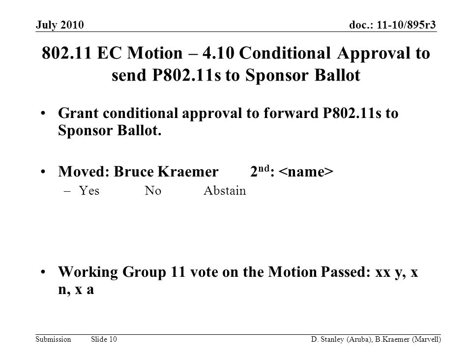 doc.: 11-10/895r3 Submission July 2010 D. Stanley (Aruba), B.Kraemer (Marvell) Slide 10 802.11 EC Motion – 4.10 Conditional Approval to send P802.11s