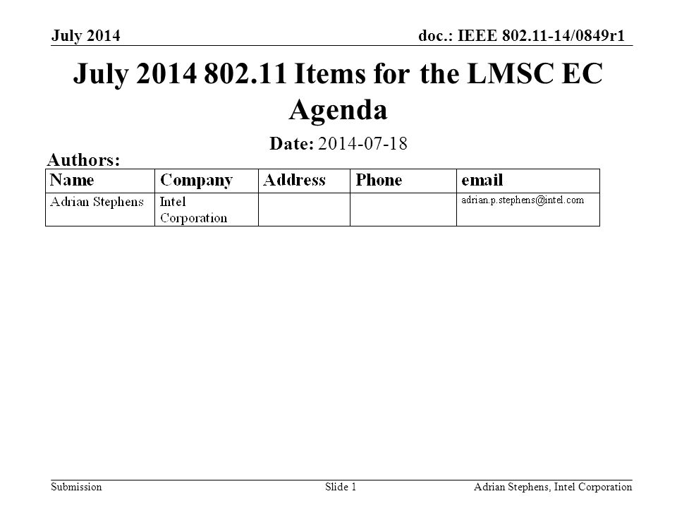 doc.: IEEE 802.11-14/0849r1 Submission July 2014 Adrian Stephens, Intel CorporationSlide 1 July 2014 802.11 Items for the LMSC EC Agenda Date: 2014-07-18 Authors: