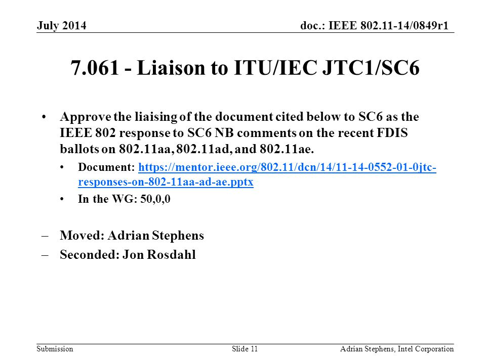 doc.: IEEE 802.11-14/0849r1 Submission 7.061 - Liaison to ITU/IEC JTC1/SC6 Approve the liaising of the document cited below to SC6 as the IEEE 802 response to SC6 NB comments on the recent FDIS ballots on 802.11aa, 802.11ad, and 802.11ae.