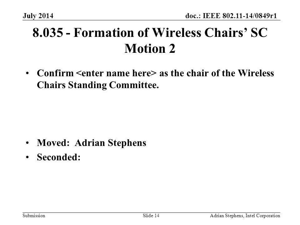 doc.: IEEE 802.11-14/0849r1 Submission 8.035 - Formation of Wireless Chairs' SC Motion 2 Confirm as the chair of the Wireless Chairs Standing Committee.